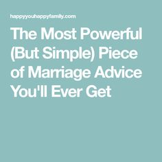 The Most Powerful (But Simple) Piece of Marriage Advice You'll Ever Get