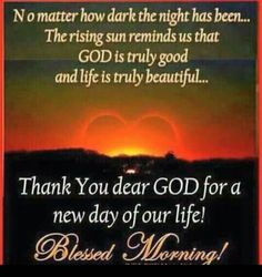 Thank You Dear God For A New Day Of Our Life! Blessed Morning good morning good morning quotes thank you god new day good morning images blessed morning good morning pics Blessed Morning Quotes, Good Morning God Quotes, Good Morning Prayer, Morning Thoughts, Good Morning Inspirational Quotes, Morning Greetings Quotes, Morning Blessings, Good Morning Messages, Morning Prayers