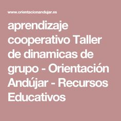aprendizaje cooperativo Taller de dinamicas de grupo - Orientación Andújar - Recursos Educativos