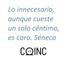 """""""Lo innecesario, aunque cueste un sólo céntimo, es caro"""", Séneca. #frases #ahorro"""