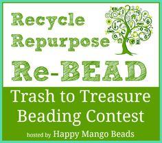 Happy Mango Beads 4th Annual Trash to Treasure contest! Click here for details! www.happymangobeads.com