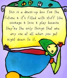 this is a dress-up box for the future… It's filled with courage and love and play | Story People