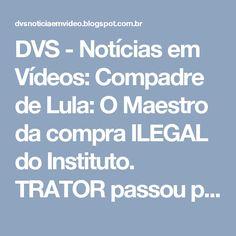 DVS - Notícias em Vídeos: Compadre de Lula: O Maestro da compra ILEGAL do Instituto. TRATOR passou por cima do PT nas Eleições