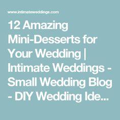 12 Amazing Mini-Desserts for Your Wedding | Intimate Weddings - Small Wedding Blog - DIY Wedding Ideas for Small and Intimate Weddings - Real Small Weddings