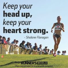 "This is also in a song. but I love this quote and want to get ""head up, heart strong"" tattoed somewhere! Monday Motivation: Keep Your Head Up, Keep Your Heart Strong - Shalane Flanagan Runners World, Runners High, I Love To Run, Just Run, Running Workouts, Running Tips, Running Inspiration, Motivation Inspiration, Fitness Inspiration"