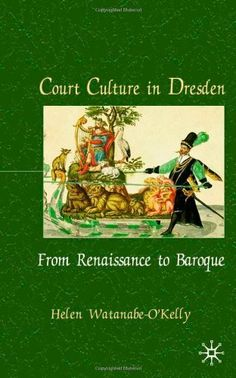 Court Culture In Dresden: From Renaissance to Baroque by Helen Watanabe-O'Kelly. This work is a cultural history of Baroque Dresden, the capital of Saxony and the most important Protestant territory in the Empire from the mid-16th to the early 18th century.  http://www.amazon.ca/dp/033398448X/ref=cm_sw_r_pi_dp_GgwQqb0DYKKHA