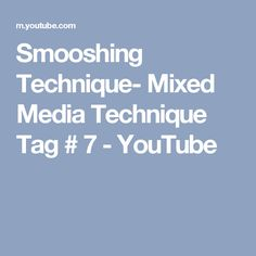 Smooshing Technique- Mixed Media Technique Tag # 7 - YouTube