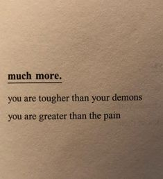 much more. you are tougher than your dreams. you are greater than your pain.
