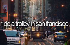 Before I die, I want to... Ride a trolley in San Francisco.