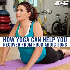 How #Yoga Can Help You Recover from Food Addictions