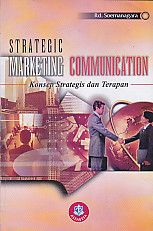 Strategic Marketing Communication – Konsep Strategis dan Terapan, Rd. Soemanagara