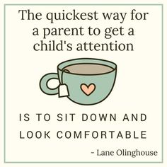 """""""The quickest way for a parent to get child's attention is to sit down and look comfortable."""" This funny motherhood quote is full of humor that all moms will understand."""