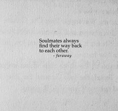 soulmates always find their way back to each other Short Quotes Love, Real Talk Quotes, Strong Quotes, Quotes To Live By, Poem Quotes, Life Quotes, Qoutes, Meaningful Quotes, Inspirational Quotes