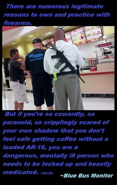 This is supposed to make our country safer??? If this guy walked into a coffee shop, I can't say I wouldn't taser him then and there. I'd be fucking terrified if he walked in like this.