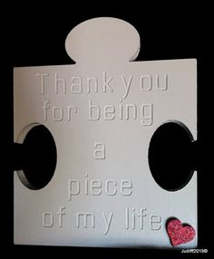 """MDF Free-standing Puzzle Piece """"Thank You For Being A Piece Of My Life"""""""