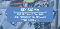 The Pros and Cons of Implementing Six Sigma In Your Manufacturing Company
