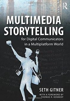 Multimedia Storytelling for Digital Communicators in a Mu...