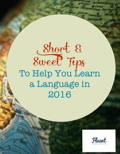 11 Short and Sweet Tips to Help You Learn a Language in 2015 - PLUS a Free Short & Sweet Checklist so you can make sure your goal is perfect