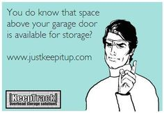 Gentle Reminder...  www.justkeepitup.com Overhead Garage Storage, Garage Storage Solutions, Garage Organization, Storage Ideas, Plastic Storage Totes, Tote Storage, News Space, Garage Doors, Track