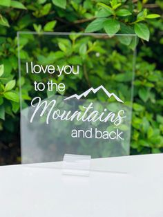 """ I love you to the mountains and back"" acrylic table centerpiece"