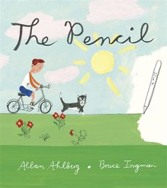 The Pencil by Allan Ahlberg and Illustrated by Bruce Ingman