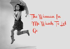 The Woman In Me Wants To Let Go