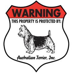 Australian Terrier Badge Sign - I could use this, now Olivia throws herself at the door when someone knocks.