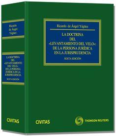 """Ángel Yágüez, Ricardo de. La doctrina del """"levantamiento del velo"""" de la persona jurídica en la jurisprudencia. Civitas, 2013"""