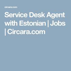 Service Desk Agent with Estonian | Jobs | Circara.com #circara #jobs