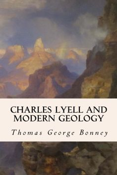 """Read """"Charles Lyell and Modern Geology"""" by Thomas George Bonney available from Rakuten Kobo. Lyell, while still a young man, determined that he would endeavour to put geology--then only beginning to rank as a scie. Origin Of The World, Case Histories, Wonder Book, Most Popular Books, Oil And Gas, Paperback Books, Geology, Books To Read"""