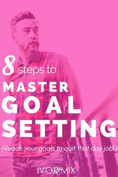 8 Steps to Master Goal Setting (aiming to quit your day job