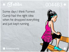 eBib 4463: Some days I think Forrest Gump had the right idea when he dropped everything and just kept running.