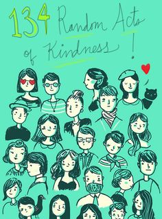 From my 'Things to Know' board: 134 Random Acts of Kindness... Just a hint for a happier day. :) I love Random Acts of Kindess, but I'm uncreative and shy, so I need lists like this to give me ideas of nice things I can do without drawing attention to myself.