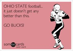 Free and Funny Sports Ecard: OHIO STATE football. it just doesn't get any better than this. GO BUCKS! Create and send your own custom Sports ecard. Buckeyes Football, Ohio State Football, Football Memes, Ohio State Buckeyes, Oklahoma Sooners, Football Season, American Football, College Football, Football Team