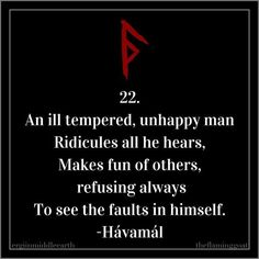 22. An ill tempered, unhappy man Ridicules all he hears, Makes fun of others, refusing always To see the faults in himself. -Hávamál . . . #mondaymotivation #motivationmonday #odin #havamal #norse #pagan #heathen #oldways #quote #travel #life #witchesofinstagram #pagansofinstagram #vikings