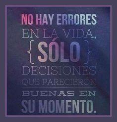 No hay errores en la vida, solo decisiones que parecieron buenas en su momento