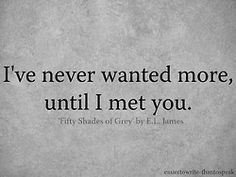 I've never wanted more, until I met you.
