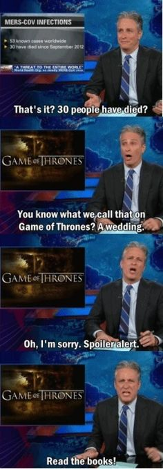 You know what we call that on Game of Thrones? A wedding.