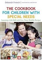 The cookbook for children with special needs : learning a life skill with fun, tasty, healthy recipes