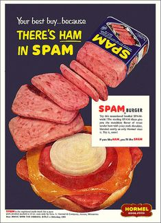 Spam Canned Meat Ad, c1950 (We always ate this when we were camping in the 70's. My dad would slice it and fry it for breakfast with our eggs or for sandwiches.)