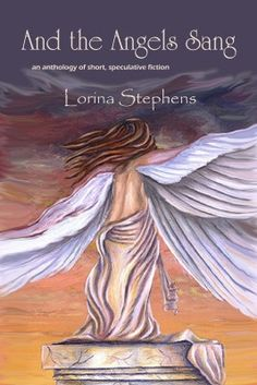 And the Angels Sang, short story collection by Lorina Stephens includes both science fiction and fantasy stories.