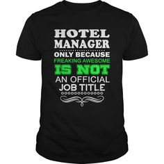 Hotel Manager Only Because Freaking Awesome Is Not An Is Not An Official Job Title T Shirt, Hoodie Hotel Manager