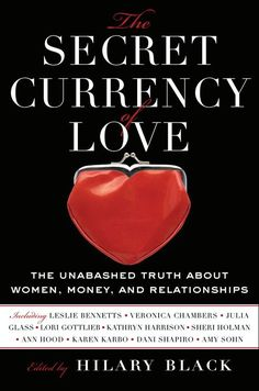 "In The Secret Currency of Love, edited by Hilary Black, acclaimed, bestselling, and award-winning women writers explore the fraught and powerful connections between love and money. As featured on the ""Today Show""--with contributions by Karen Karbo, Kathryn Harrison, Lori Gottlieb, Julia Glass, Rebecca Traister, Dani Shapiro, Amy Sohn, and others--The Secret Currency of Love takes an unabashed look at relationships through the often-distorting lens of finance. As Elle magazine informs us…"