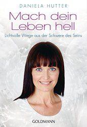 Mach dein Leben hell - Daniela Hutter - www.danielahutter.com Coaching, Coming Soon, New Books, Spiritual, Life, Training, Life Coaching