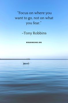 Quotes to live by - Focus and let go of Fear