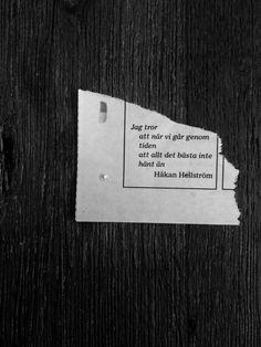 Jag tror när vi går genom tiden att allt det bästa inte hänt än. Du är snart där. Håkan Hellström.