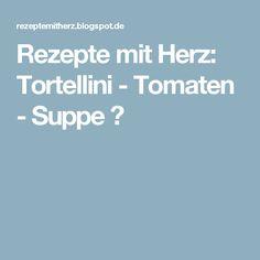 Rezepte mit Herz: Tortellini - Tomaten - Suppe ♡