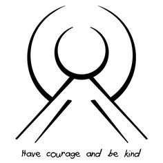 """""""Have courage and be kind"""" sigil requested by anonymous Requests closed until Saturday."""