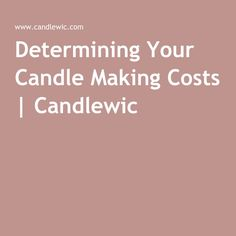 Determining Your Candle Making Costs | Candlewic