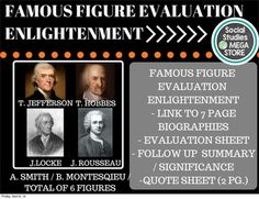 Enlightenment Famous Figure Evaluation THE FIRST SEMESTER OF WORLD HISTORY THE SECOND SEMESTER OF WORLD HISTORY  Here is what is included in this 40 page download: - Lesson Plan - 6 Biographies for Locke, Hobbes, Montesquieu, Rousseau, Jefferson, Adam Smith.  - Famous Figure Quote assignments for each figure- PPT: 3 slide intro for directions - Famous Figure Evaluations for all 6 people 1.